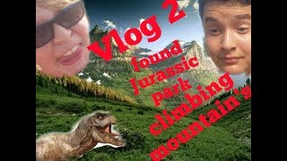 Vlog 2 We climbed a mountain and found Jurassic park
