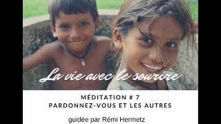 MÉDITATION LA VIE AVEC LE SOURIRE - PARDONNEZ A VOUS ET LES AUTRES