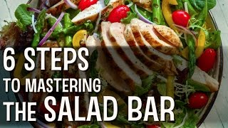 6 Steps To Mastering The Salad Bar