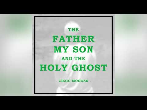 "Craig Morgan – ""The Father, My Son, and the Holy Ghost"""