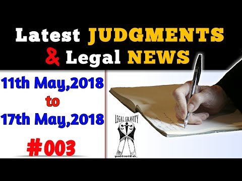 Latest Judgments & Legal News #003 | {11 may 2018 - 17 may 2018}
