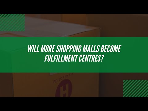Last Mile Brief: will more malls become fulfillment centres?