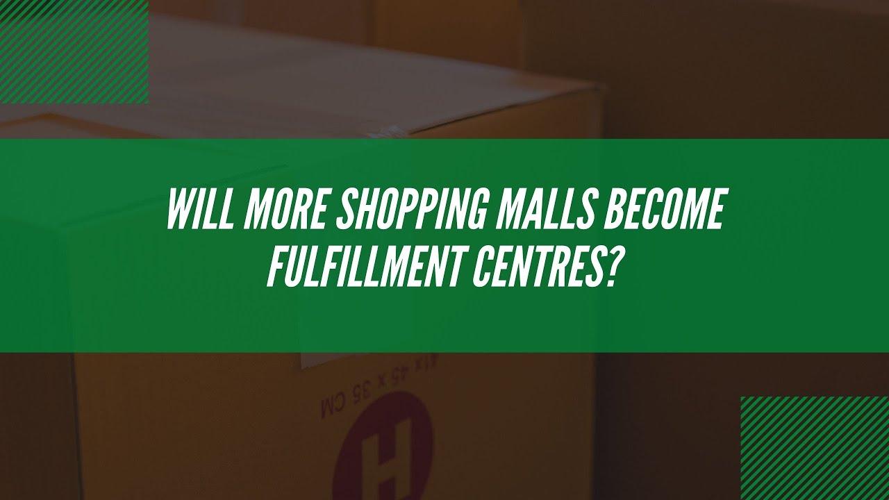 Last Mile Brief: will more malls become fulfillment centres?