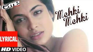Lyrical: Mehki Mehki | Game | Abhishek Bachchan, Sarah Jane Dias | Shankar Ehsaan Loy - Download this Video in MP3, M4A, WEBM, MP4, 3GP
