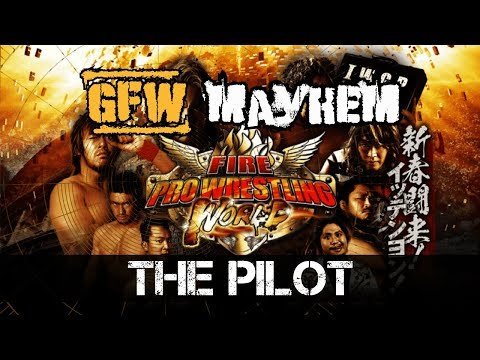 GFW Mayhem | S01 E01 | The Pilot | Fire Pro Wrestling World