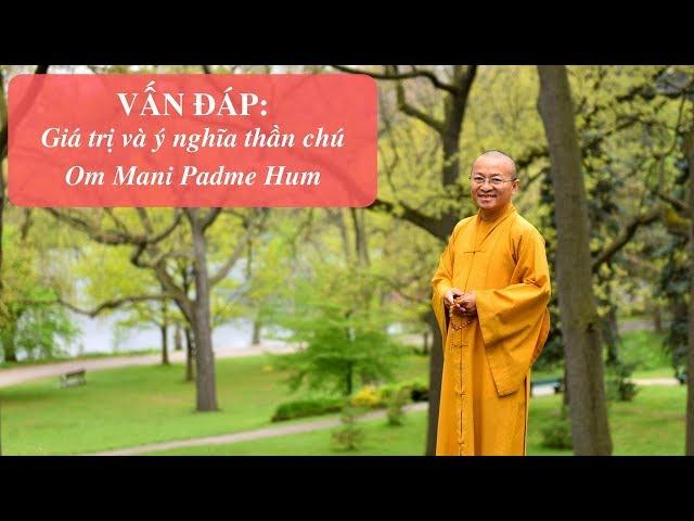 Vấn đáp: Giá trị và ý nghĩa thần chú Om Mani Padme Hum | Thích Nhật Từ