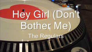 Hey Girl (Don't Bother Me) The Regulars