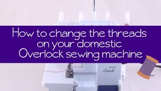 How to change the threads on your domestic overlock sewing machine