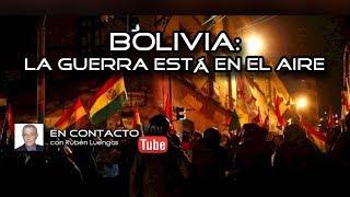 Bolivia: la guerra está en el aire   Rubén Luengas #EnContacto   #ENVIVO