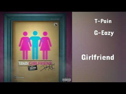 T-Pain - Girlfriend (Lyrics) ft. G-Eazy