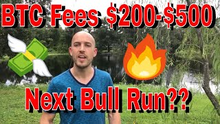 Next bull run: Highest fees Bitcoin has ever seen? $200-$500 fees? Lightning not able to save it