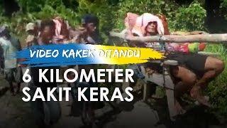 Viral Video Kakek Sakit Keras Ditandu 6 Kilometer untuk Berobat, Ini Beberapa Faktanya