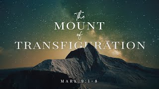 THE MOUNT OF TRANSFIGURATION | Why Peter, James, & John Were Witnesses