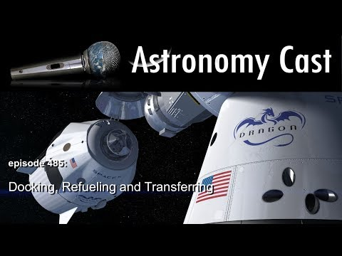 Astronomy Cast 485: Docking, Refueling, Transferring