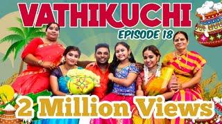 VATHIKUCHI || Episode 18 || Tamil Comedy WEB SERIES || Pongal Sothanaigal || Modern Monkey
