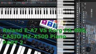 Roland E-A7 VS Korg PA-600, CASIO MZ-X500 Piano PART 2