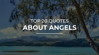 Top 20 Quotes about Angels   Most Famous Quotes   Quotes for Pictures