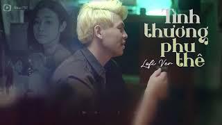 Tình Thương Phu Thê (Lofi Version) - Chí Hướng x HuyD | Lyrics Video