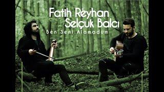 Fatih Reyhan & Selçuk Balcı   Ben Seni Alamadum Düet