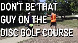Dont Be That Guy - Disc Golf Humor