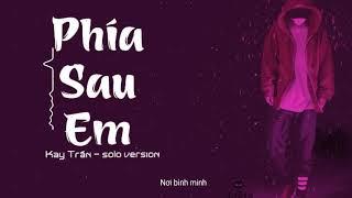 Phía Sau Em ( solo version) - Kay Trần | Phiên Bản Siêu Tâm Trạng.