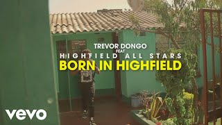 Trevor Dongo - Born In Highfield (Official Music Video) ft. Highfield All Stars