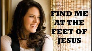 Christy Nockels - Find Me At The Feet Of Jesus (Lyrics)
