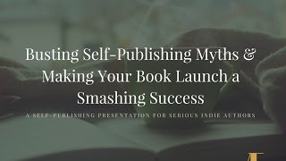 Busting Self Publishing Myths & Making Your Book Launch a Smashing Success