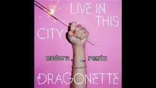 [Madera Remix] Dragonette - Live In This City