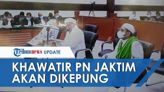 Rizieq Shibab Khawatirkan PN Jakarta Timur Akan Dikepung Massa, Tim Kuasa Hukum Angkat Bicara