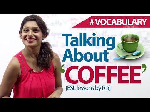Talking about 'Coffee' - Cappuccino,Latte',Mochaccino...  ( English Vocabulary lesson)