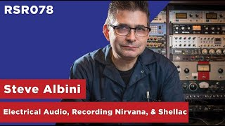 RSR078  <b>Steve Albini</b>  Electrical Audio Recording Nirvana & Shellac