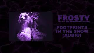 Frosty & The Nightmare Making Machine - Footprints In The Snow (Audio)