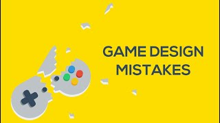 7 Game Design Mistakes to Avoid!