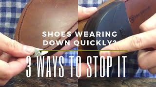 3 Ways To Prevent Your Shoes From Wearing Down