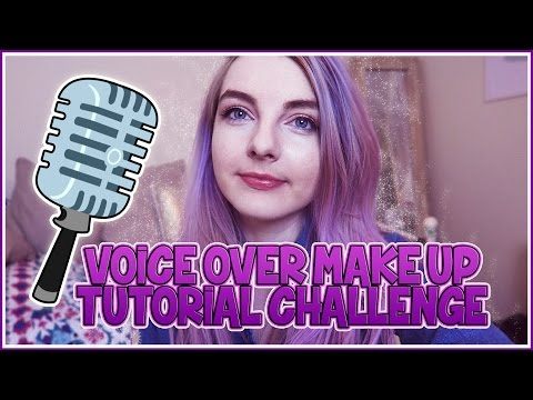 Voice Over Make up Tutorial Challenge!
