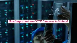 How Important are CCTV Cameras in Hotels?