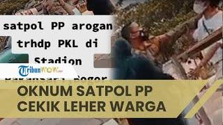 Viral Video Satpol PP Arogan pada PKL di Bogor, Oknum juga Cekik Leher Warga