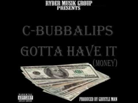 C-BubbaLips - Gotta Have It (Money)