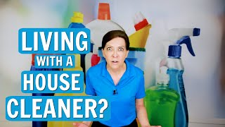 What is it Like Living with a House Cleaner?