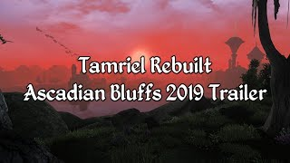 Tamriel Rebuilt - Ascadian Bluffs 2019 Trailer