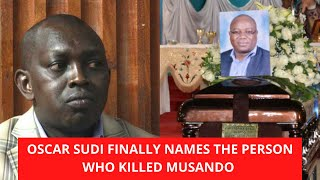 OSCAR SUDI FINALLY NAMES THE PERSON WHO KILLED MUSANDO