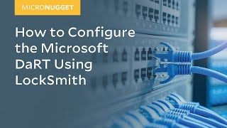 MicroNugget: Configuring Microsoft Diagnostic and Recovery Toolset (DaRT) Using LockSmith