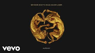 Beyoncé, Shatta Wale, Major Lazer   ALREADY (Official Audio)