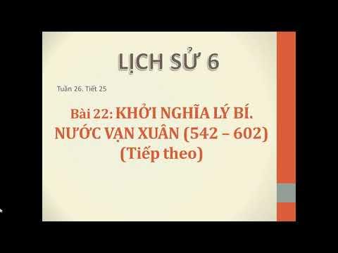 LỊCH SỬ 6 - BÀI 21-22: KHỞI NGHĨA LÝ BÍ NƯỚC VẠN XUÂN (542 - 602)