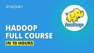 Hadoop Tutorial For Beginners | Hadoop Full Course In 10 Hours | Big Data Tutorial | Simplilearn
