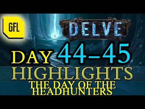 Path of Exile 3.4: Delve DAY # 44-45 Highlights THE DAY OF THE HEADHUNTERS