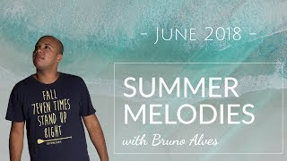 Summer Melodies - June 2018 with Bruno Alves [Best Melodic Progressive House Mix]