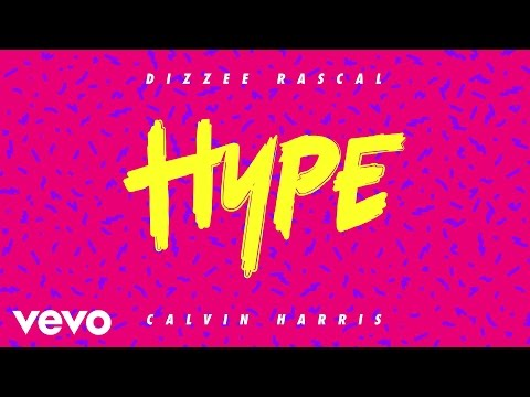 Hype (Song) by Calvin Harris and Dizzee Rascal