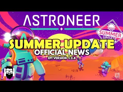 Astroneer - EFT VERSION 1.2.8 - SUMMER UPDATE - OFFICIAL NEWS!